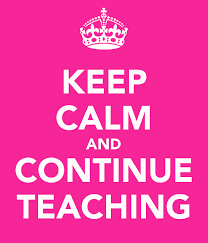 keep calm and continue teaching